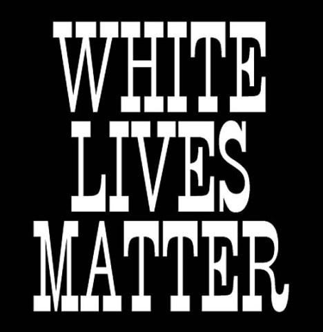 Whitw Lives Matter